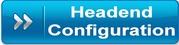 Headend Configuration